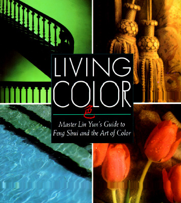 Living Color: Master Lin Yuns Guide to Feng Shui and the Art of Color - Rossbach, Sarah