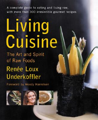 Living Cuisine: The Art and Spirit of Raw Foods - Underkoffler, Renee Loux