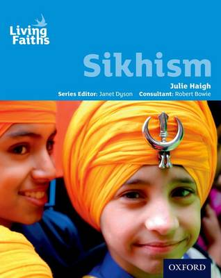 Living Faiths Sikhism Student Book - Haigh, Julie (Editor), and Dyson, Janet (Series edited by), and Bowie, Robert (Editor)