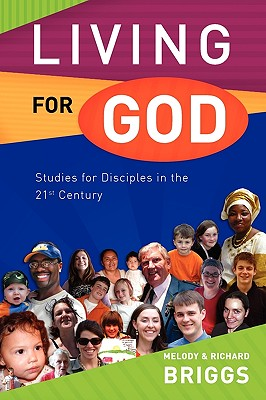 Living for God: Studies for Disciples in the 21st Century - Briggs, Melody, and Briggs, Richard