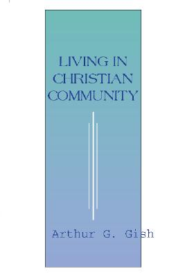 Living in Christian Community - Gish, Arthur G