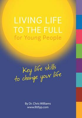 Living Life to the Full for Young People: Key Life Skills to Change Your Life - Williams, Christopher