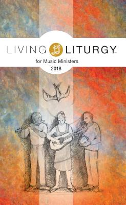 Living Liturgy(tm) for Music Ministers: Year B (2018) - Schmisek, Brian, and Macalintal, Diana, and Cormier, Jay