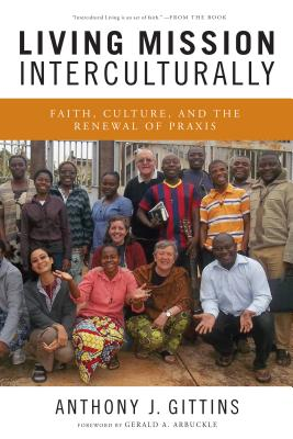 Living Mission Interculturally: Faith, Culture, and the Renewal of Praxis - Gittins, Anthony J