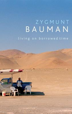 Living on Borrowed Time: Conversations with Citlali Rovirosa-Madrazo - Bauman, Zygmunt, Professor
