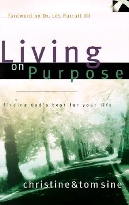 Living on Purpose: Finding God's Best for Your Life - Aroney-Sine, Christine, and Sine, Tom, and Parrott, Les, Dr. (Foreword by)
