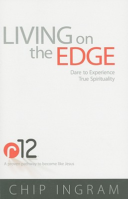 Living on the Edge: Dare to Experience True Spirituality - Ingram, Chip, Th.M.