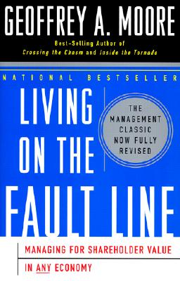 Living on the Fault Line, Revised Edition: Managing for Shareholder Value in Any Economy - Moore, Geoffrey A