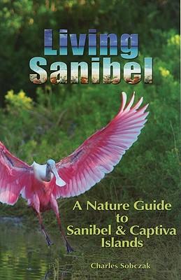 Living Sanibel: A Nature Guide to Sanibel & Captiva Islands - Sobczak, Charles B