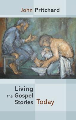 Living the Gospel Stories Today - Pritchard, John