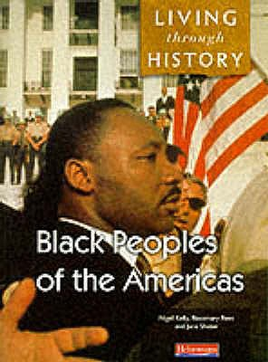 Living Through History: Core Book. Black Peoples of the Americas - Kelly, Nigel, and Rees, Rosemary, and Shuter, Jane