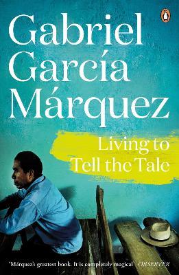 Living to Tell the Tale - Garcia Marquez, Gabriel