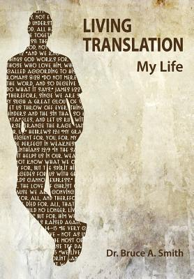 Living Translation - Smith, Bruce A, Dr.