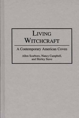 Living Witchcraft: A Contemporary American Coven - Campbell, Nancy R, and Scarboro, Allen, and Stave, Shirley a
