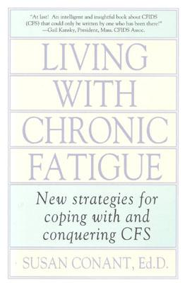 Living with Chronic Fatigue: New Strategies for Coping with and Conquering Cfs - Conant, Susan