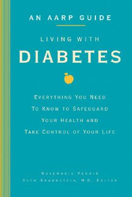 Living with Diabetes: Everything You Need to Know to Safeguard Your Health and Take Control of Your Life - Perrin, Rosemarie Dainelli, and Braunstein, Seth (Editor)