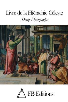 Livre de La Hierachie Celeste - Denys L'Areopagite, and Fb Editions (Editor)