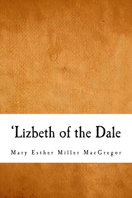 'lizbeth of the Dale - MacGregor, Mary Esther Miller