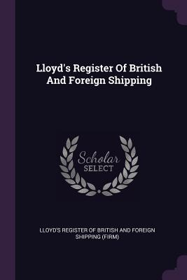Lloyd's Register of British and Foreign Shipping - Lloyd's Register of British and Foreign (Creator)