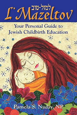 L'Mazeltov: Your Personal Guide to Jewish Childbirth Education - Nadav, Pamela S