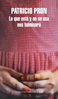 Lo Que Esta y No Se USA Nos Fulminara / What Lies Unused Will Vanquish Us - Pron, Patricio