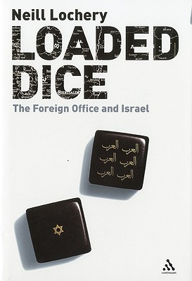 Loaded Dice: The Foreign Office and Israel - Lochery, Neill