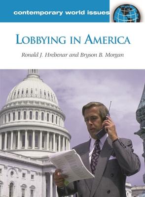 Lobbying in America: A Reference Handbook - Hrebenar, Ronald, and Morgan, Bryson
