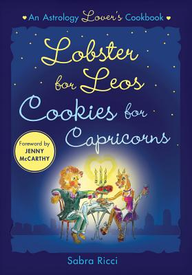 Lobsters for Leos, Cookies for Capricorns: An Astrology Lovers Cookbook - Ricci, Sabra