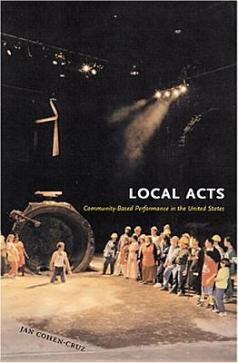 Local Acts: Community-Based Performance in the United States - Cohen-Cruz, Jan