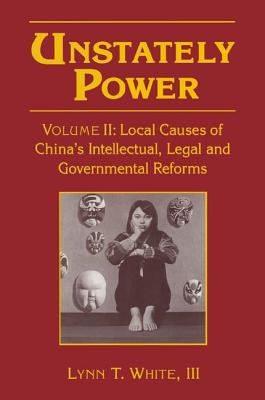 Local Causes of China's Intellectual, Legal, and Governmental Reforms - White, Lynn T, III (Preface by)