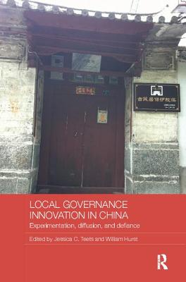 Local Governance Innovation in China: Experimentation, Diffusion, and Defiance - Teets, Jessica C. (Editor), and Hurst, William (Editor)