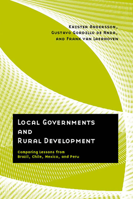 Local Governments and Rural Development: Comparing Lessons from Brazil, Chile, Mexico, and Peru - Andersson, Krister