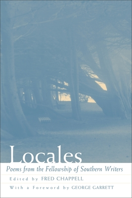 Locales: Poems from the Fellowship of Southern Writers - Chappell, Fred (Editor), and Garrett, George (Foreword by)