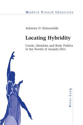 Locating Hybridity: Creole, Identities and Body Politics in the Novels of Ananda Devi - Kistnareddy, Ashwiny O.