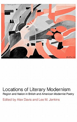 Locations of Literary Modernism: Region and Nation in British and American Modernist Poetry - Davis, Alex (Editor), and Jenkins, Lee M (Editor), and Alex, Davis (Editor)
