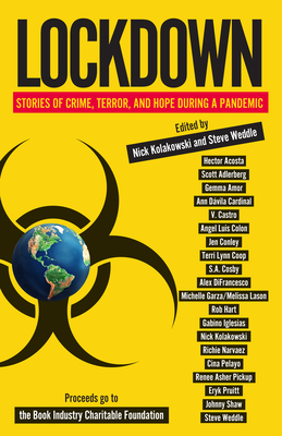 Lockdown: Stories of Crime, Terror, and Hope During a Pandemic - Kolakowski, Nick (Editor), and Weddle, Steve (Editor)