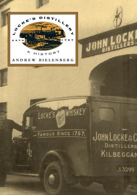 Locke's Distillery: A History - Bielenberg, Andy