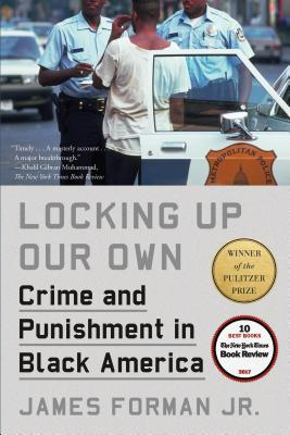 Locking Up Our Own: Crime and Punishment in Black America - Forman, James