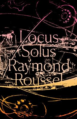 Locus Solus - Roussel, Raymond, and Cunningham, Rupert Copeland (Translated by)