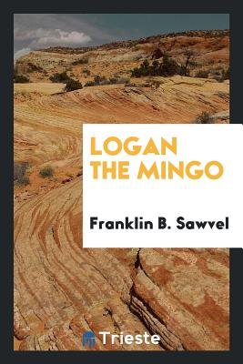 Logan the Mingo - Sawvel, Franklin B