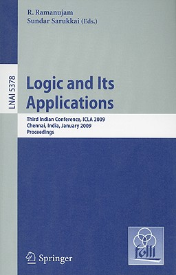 Logic and Its Applications: Third Indian Conference, ICLA 2009, Chennai, India, January 7-11, 2009, Proceedings - Ramanujam, R (Editor), and Sarukkai, Sundar (Editor)