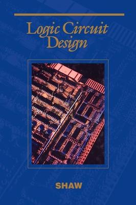 Logic Circuit Design - Shaw, Alan W