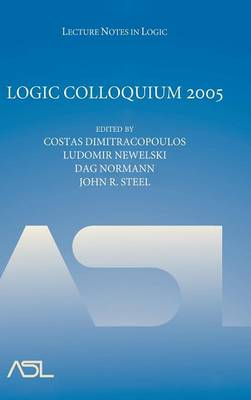 Logic Colloquium 2005 - Dimitracopoulos, Costas (Editor), and Newelski, Ludomir (Editor), and Normann, Dag (Editor)