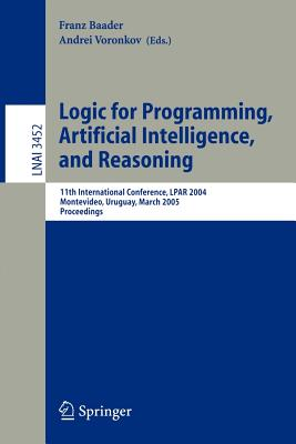 Logic for Programming, Artificial Intelligence, and Reasoning: 11th International Workshop, Lpar 2004, Montevideo, Uruguay, March 14-18, 2005, Proceedings - Baader, Franz (Editor)