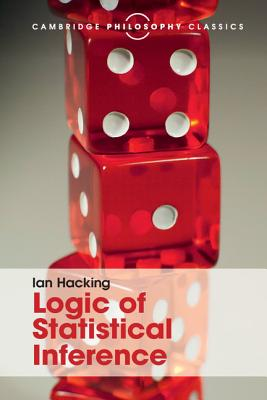 Logic of Statistical Inference - Hacking, Ian, and Romeijn, Jan-Willem (Preface by)