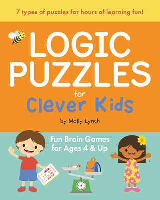 Logic Puzzles for Clever Kids: Fun Brain Games for Ages 4 & Up - Lynch, Molly