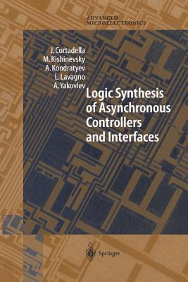 Logic Synthesis for Asynchronous Controllers and Interfaces - Cortadella, J, and Kishinevsky, M, and Kondratyev, A