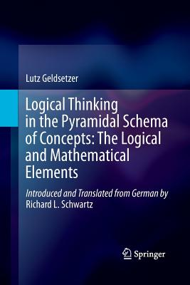 Logical Thinking in the Pyramidal Schema of Concepts: The Logical and Mathematical Elements - Geldsetzer, Lutz, and Schwartz, Richard L