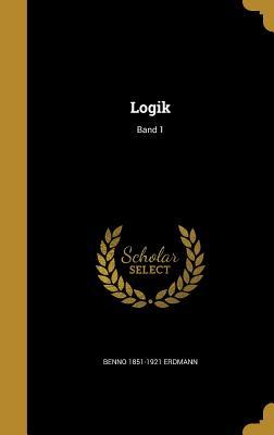 Logik; Band 1 - Erdmann, Benno 1851-1921