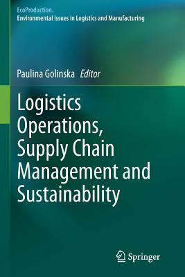 Logistics Operations, Supply Chain Management and Sustainability - Golinska, Paulina (Editor)